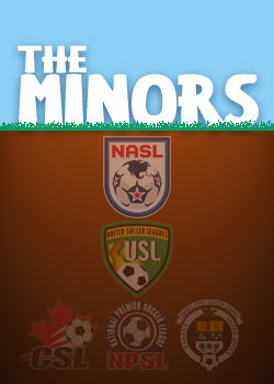 The Minors - column on North America's lower division soccer leagues (NASL, USL PRO, CSL, NPSL, PCSL & USL PDL)